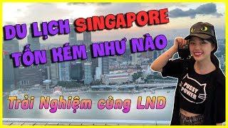 SINGAPORE CÓ ĐẮT ĐỎ NHƯ LỜI ĐỒN ? TRẢI NGHIỆM SANG CHẢNH CÙNG LNĐ