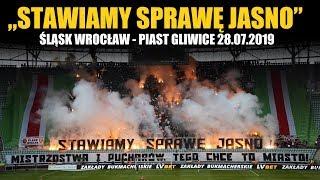"""""""STAWIAMY SPRAWĘ JASNO"""" - Śląsk Wrocław - Piast Gliwice 28.07.2019"""