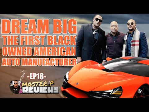 DREAM BIG THE FIRST BLACK OWNED AMERICAN AUTO MANUFACTURER with Master P