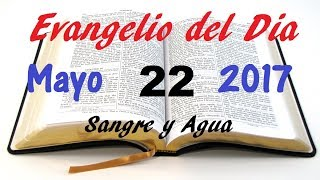 Evangelio del Dia- Lunes 22 de Mayo 2017- El Espiritu Santo- Sangre y Agua