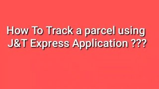 How to track  parcel in j&t express