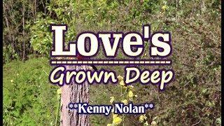 Love's Grown Deep - Kenny Nolan (KARAOKE VERSION)