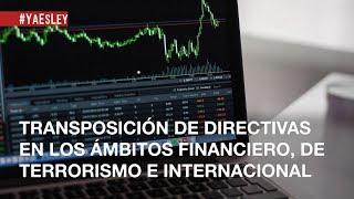 Transposición de directivas europeas en los ámbitos financiero, de terrorismo e internacional