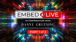 #EmbedLIVE   Danny Gruening, VP Marketing, Creative Works (Part 1)