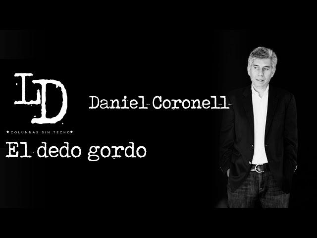 Daniel Coronell | El dedo gordo | @Los Danieles