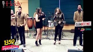 Heidy y  LaNuevaSonora ft AnnyB. Clandestino Sessions. TROPICALISIMA1350AM.