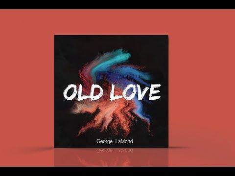 George LaMond OLD LOVE Lyric Video 2017