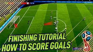 FIFA 18 WORLD CUP FINISHING TUTORIAL - SECRET SHOOTING TIPS & TRICKS - HOW TO SCORE GOALS