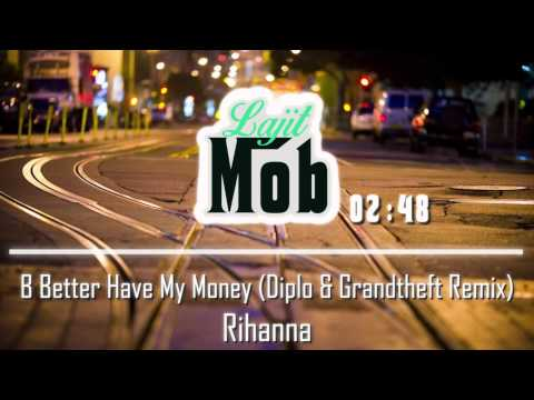 Bitch Better Have My Money (Diplo & Grandtheft Remix)