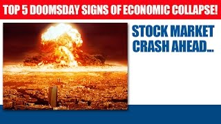 Top 5 Doomsday Signs Of Economic Collapse - Wait Till You See Number 5