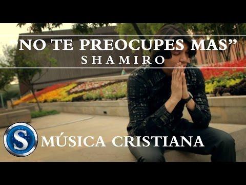 Shamiro - NO TE PREOCUPES MAS - Música Cristiana [Video Musical Oficial]