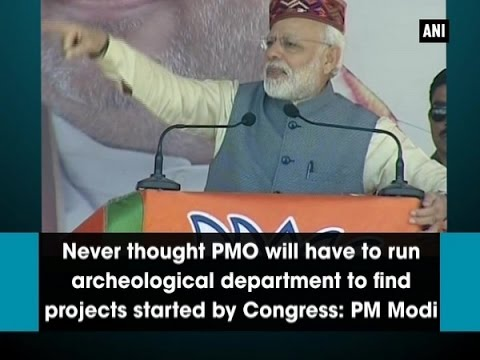 Never thought PMO will have to run archeological dept. to find projects started by Congress: PM Modi