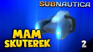 MAM SKUTEREK! - SUBNAUTICA #2
