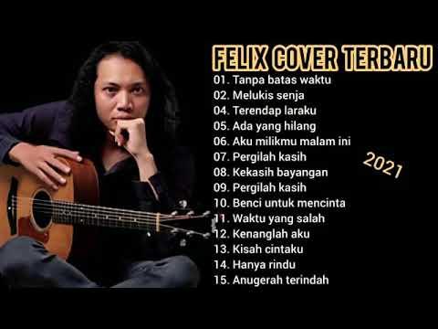 Felix Irawan - Kumpulan Full Album Felix Terbaru 2021