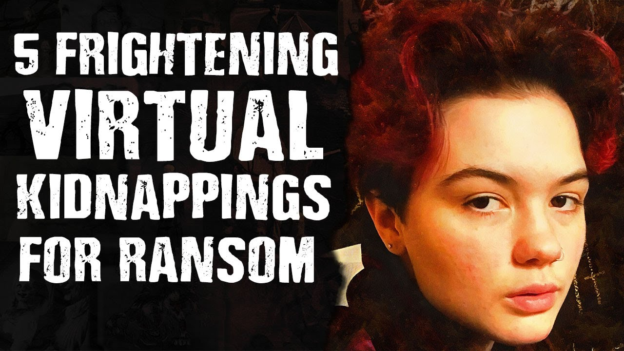 5 FRIGHTENING Virtual Kidnappings for Ransom
