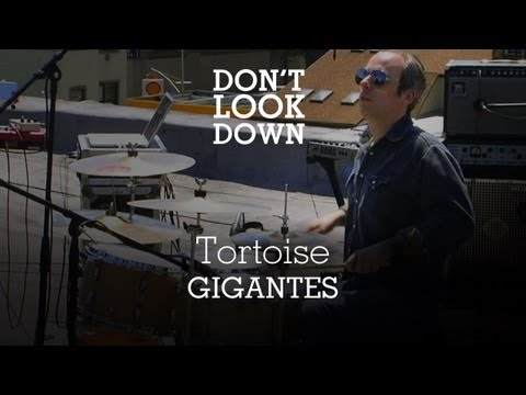 Tortoise - Gigantes - Don't Look Down