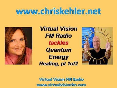 Virtual Vision FM Radio tackles Quantum Energy Healing, pt 1of2