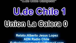Universidad de Chile 1 Union La Calera 0 (ADN Radio Chile) Apertura 2014