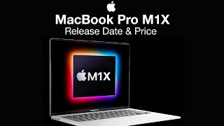 Apple MacBook Pro M1X Release Date and Price – M1X Core Amounts!