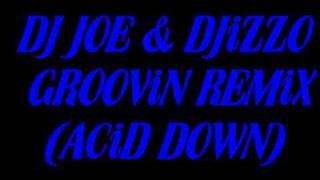 DJ JOE & DJiZZO - GROOViN REMiX (ACiD DOWN)