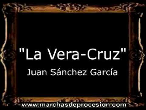 La Vera-Cruz - Juan Sánchez García [BM]