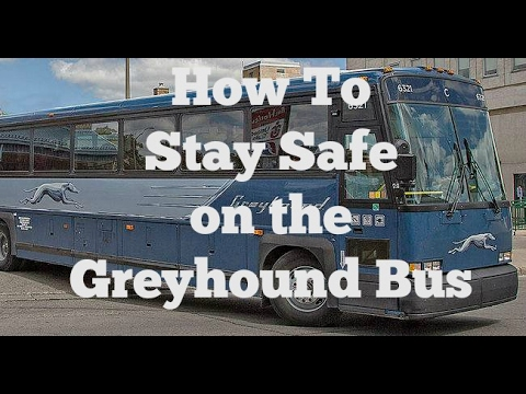 How to STAY SAFE on the GREYHOUND BUS