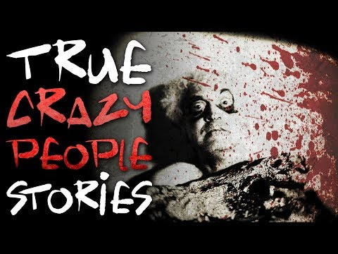 15 True Creepy Crazy People Horror Stories