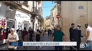 20 luglio 2020   Lecce   Duomo blindato per la sfilata di dior