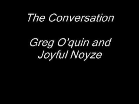 The conversation-Greg O'quin and Joyful Noyze [requested]