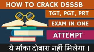 How to crack dsssb PRT, TGT,PGT EXAM 2018 in single shot