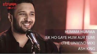 Humma Humma I Ek Ho Gaye Hum Aur Tum I Ash King I Unwind Mix
