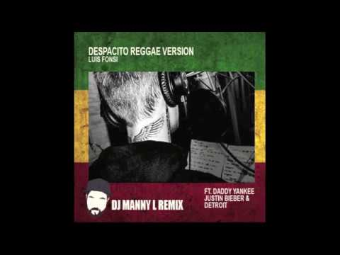 Luis Fonsi Ft Daddy Yankee & Justin Bieber - Despacito (DJ MANNY L REMIX Reggae Style Version)