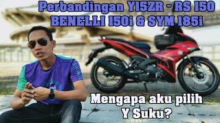 Kenapa Aku Pilih Y15zr Daripada Memilih Rs 150,Benelli & SYM 185