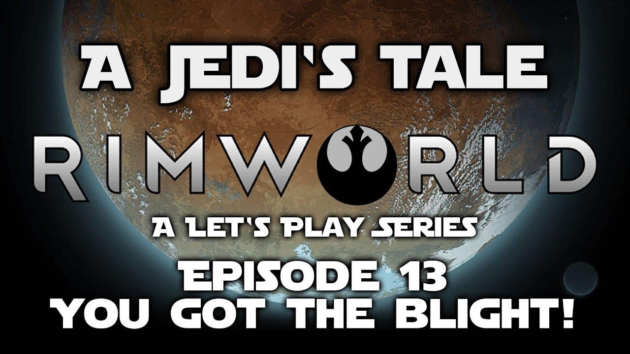 A Jedi's Tale | Episode 13 - You Got The Blight! | A Rimworld Let's Play  Series