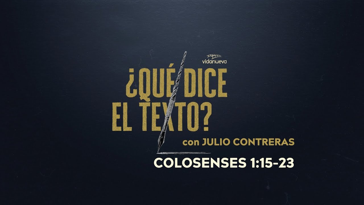 ¿Qué Dice el Texto? con Julio Contreras: -Colosenses 1:15-23