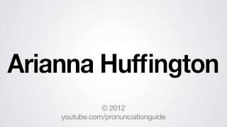 How to Pronounce Arianna Huffington