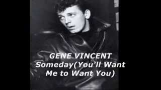 Watch Gene Vincent Someday youll Want Me To Want You video