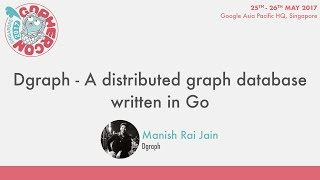 Dgraph - A distributed graph database written in Go - GopherCon SG 2017