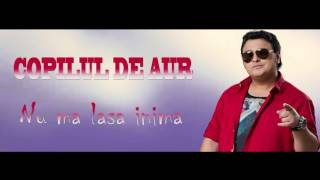 Download Copilul de Aur - Nu ma lasa inima [OFICIAL AUDIO] MP3 song and Music Video