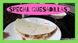 SPECIAL QUESADILLAS QUICK EASY AND YUMMY