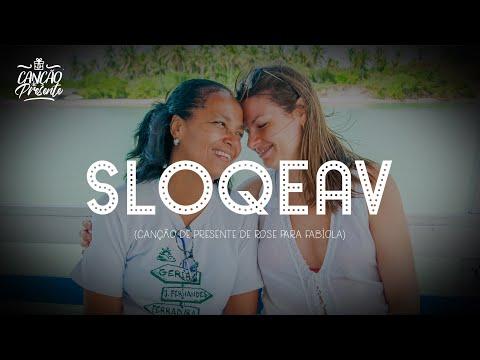 SLOQEAV (Canção de Presente para Fabíola)