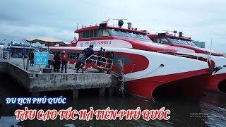 Du lịch Phú Quốc|Trải nghiệm tàu cao tốc Hà Tiên đi Phú Quốc