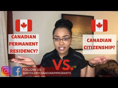 CANADIAN PERMANENT RESIDENCY VS CANADIAN CITIZENSHIP