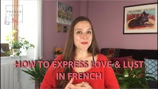 How to Express Love & Lust in French
