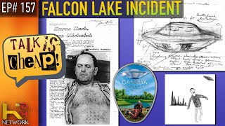 TALK IS CHEAP [EP157] Falcon Lake Incident