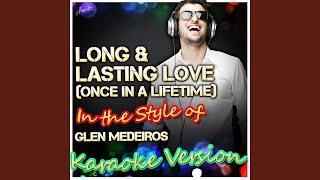 Long & Lasting Love (Once in a Lifetime) (In the Style of Glen Medeiros) (Karaoke Version)
