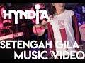 Hyndia - Setengah Gila ( Official Video )