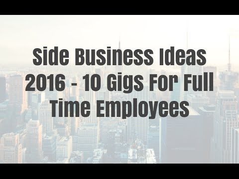 Side Business Ideas 2016 - 10 Gigs For Full Time Employees
