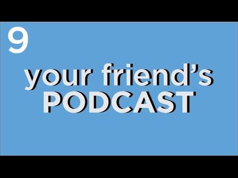 Your Friend's Podcast #9 - Red Flags and Creative Darwinism