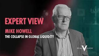 Mike Howell On: The Collapse In Global Liquidity | Expert View | Real Vision™